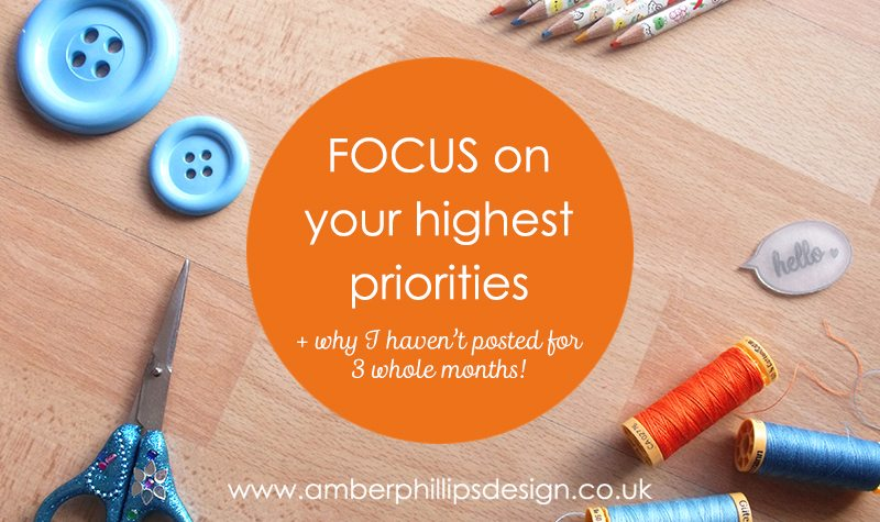 Focus on your highest priorities + why I haven't posted for 3 whole months!