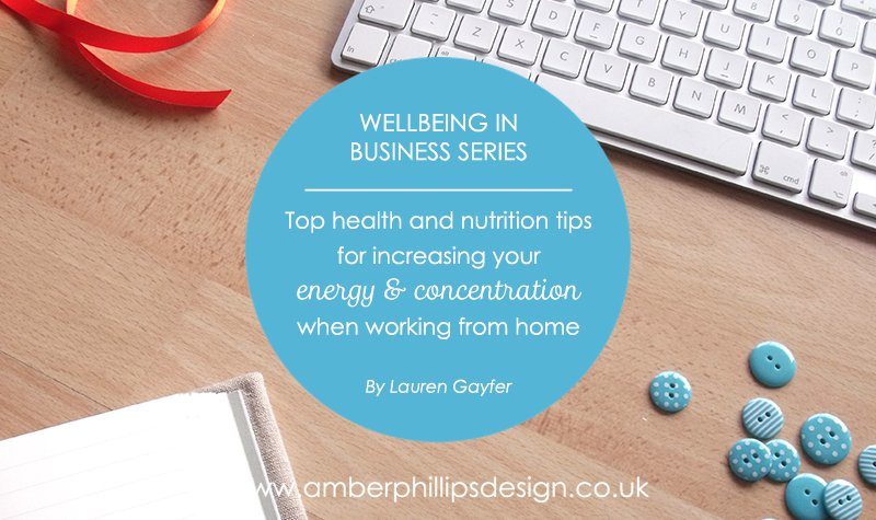 Wellbeing in Business – Top health and nutrition tips for increasing your energy and concentration when working from home – Lauren Gayfer