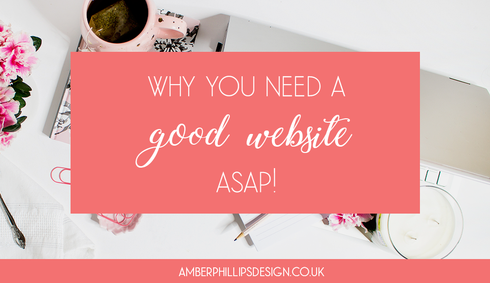 Why you need a good website ASAP